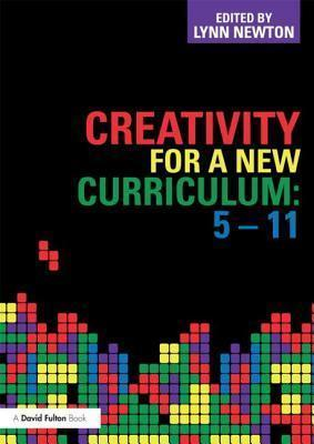 Creativity for a New Curriculum: 5-11 - Lynn D. Newton