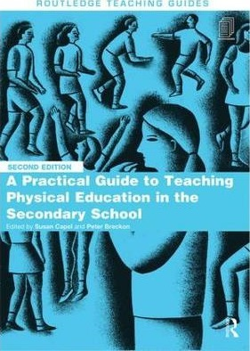 A Practical Guide to Teaching Physical Education in the Secondary School - Susan Capel