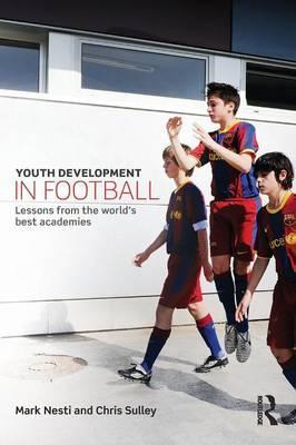 Youth Development in Football: Lessons from the world's best academies - Mark Nesti