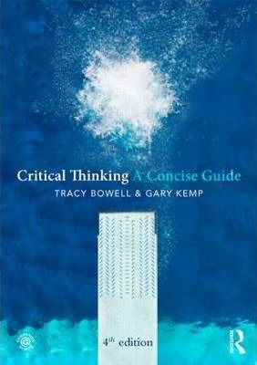 Critical Thinking: A Concise Guide - Tracy Bowell