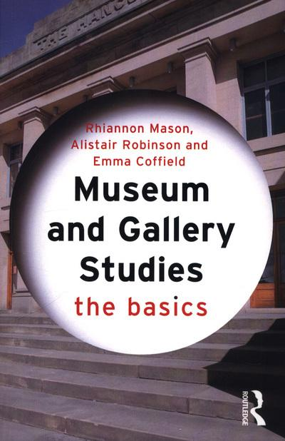 Museum and Gallery Studies: The Basics - Rhiannon Mason