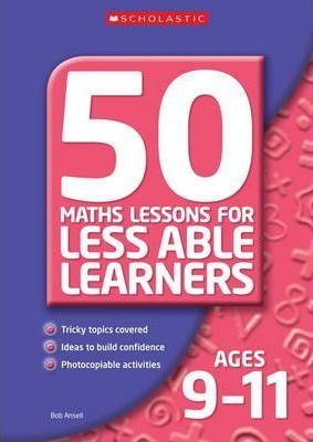50 Maths Lessons for Less Able Learners Ages 9-11 - Bob Ansell