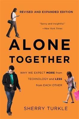 Alone Together: Why We Expect More from Technology and Less from Each Other (Third Edition) - Sherry Turkle