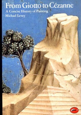 From Giotto to Cezanne: A Concise History of Painting - Michael Levey
