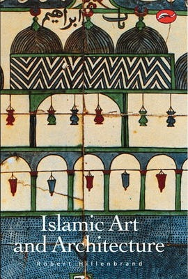 Islamic Art and Architecture - Robert Hillenbrand
