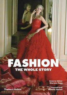 Fashion: The Whole Story - Marnie Fogg