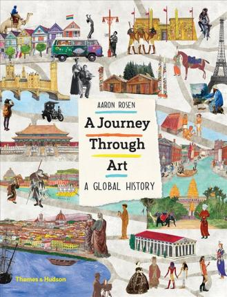 A Journey Through Art: A Global History - Aaron Rosen