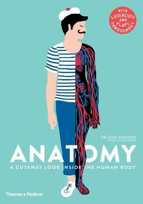 Anatomy: A Cutaway Look Inside the Human Body - Jean-Claude Druvert