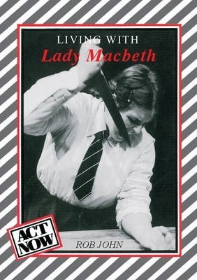Act Now: Living with Lady Macbeth - Rob John