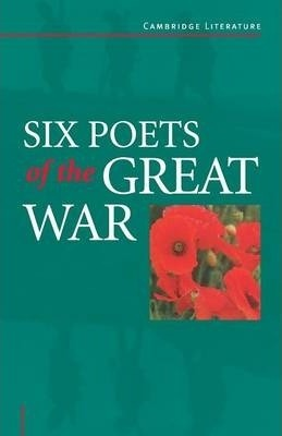 Cambridge Literature: Six Poets of the Great War: Wilfred Owen