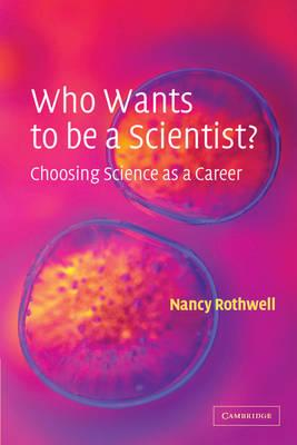 Who Wants to be a Scientist?: Choosing Science as a Career - Nancy Rothwell