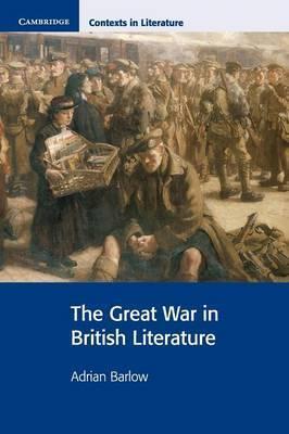 Cambridge Contexts in Literature: The Great War in British Literature - Adrian Barlow