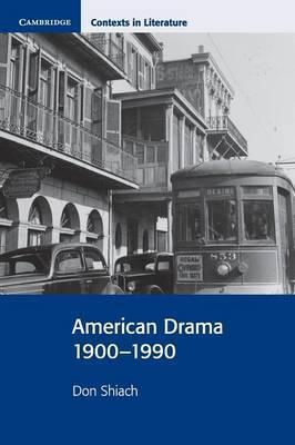 Cambridge Contexts in Literature: American Drama 1900-1990 - Don Shiach