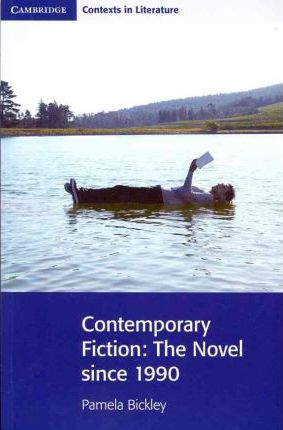 Cambridge Contexts in Literature: Contemporary Fiction: The Novel since 1990 - Pamela Bickley