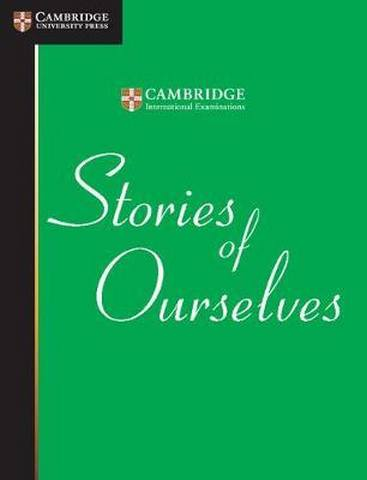 Cambridge International Examinations: Stories of Ourselves: The University of Cambridge International Examinations Anthology of Stories in English - University of Cambridge International Examinations