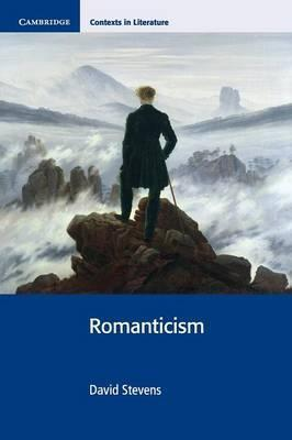 Cambridge Contexts in Literature: Romanticism - David Stevens