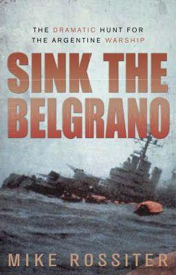 Sink the Belgrano - Mike Rossiter