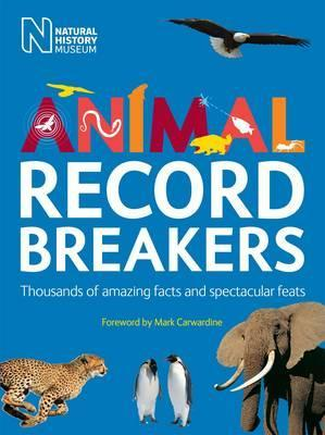 Animal Record Breakers: Thousands of Amazing Facts and Spectacular Feats - Mark Carwardine
