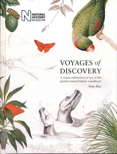 Voyages of Discovery: A visual celebration of ten of the greatest natural history expeditions - Tony Rice