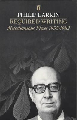 Required Writing: Miscellaneous Pieces 1955-1982 - Philip Larkin
