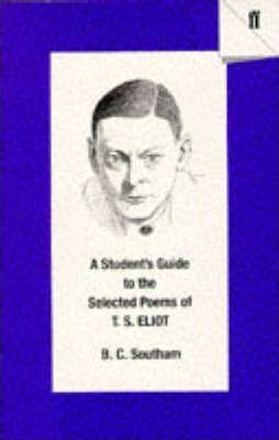 A Student's Guide to the Selected Poems of T. S. Eliot - B. C. Southam