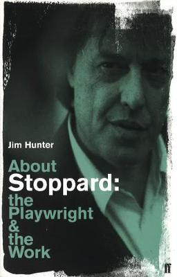 About Stoppard: The Playwright and the Work - Jim Hunter
