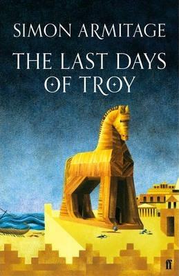 The Last Days of Troy - Simon Armitage