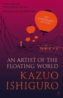 An Artist of the Floating World: 30th anniversary edition - Kazuo Ishiguro