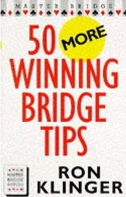 50 More Winning Bridge Tips - Ron Klinger