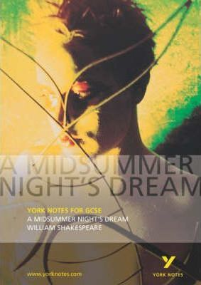 A Midsummer Night's Dream: York Notes for GCSE - John Scicluna