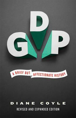 GDP: A Brief but Affectionate History - Revised and expanded Edition - Diane Coyle