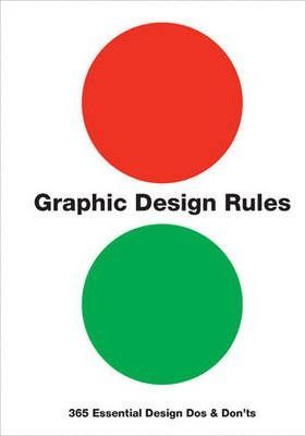 Graphic Design Rules: 365 Essential Design Dos and Don'ts - Peter Dawson