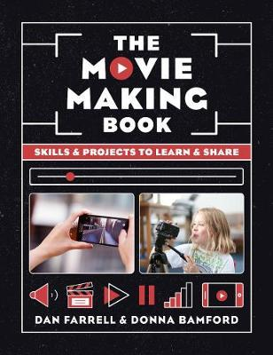 The Movie Making Book: Skills and projects to learn and share - Dan Farrell
