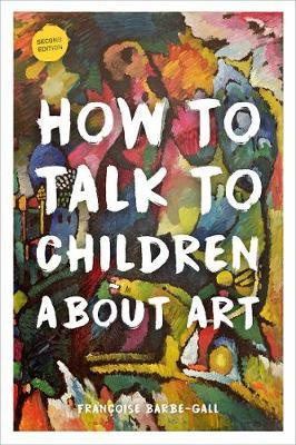 How to Talk to Children About Art - Francoise Barbe-Gall