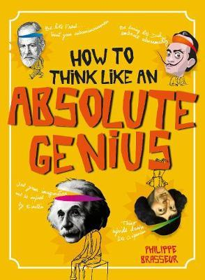 How to Think Like an Absolute Genius - Philippe Brasseur