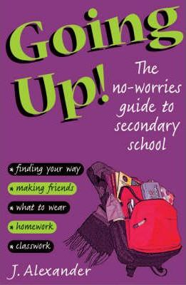 Going Up!: The No-worries Guide to Secondary School - Jenny Alexander