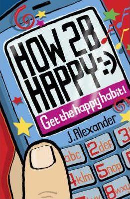 How to be Happy: Get the Happy Habit! - Jenny Alexander