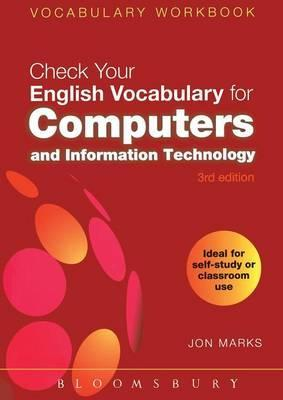 Check Your English Vocabulary for Computers and Information Technology: All You Need to Improve Your Vocabulary - Jonathan Marks