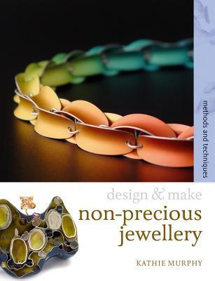 Non-precious Jewellery: Methods and Techniques - Kathie Murphy