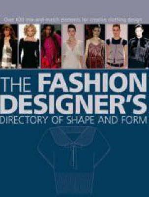 The Fashion Designer's Directory of Shape and Form - Simon Travers