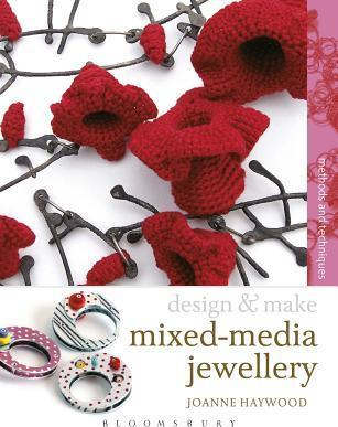 Design & Make Mixed Media Jewellery: Methods and Techniques - Joanne Haywood