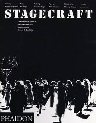 Stagecraft: The Complete Guide to Theatrical Practice - Trevor R. Griffiths