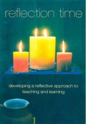 Reflection Time: Developing a Reflective Approach to Teaching and Learning - Linda White