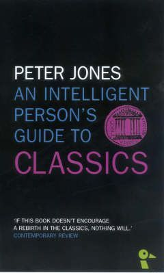 An Intelligent Person's Guide to Classics - Peter Jones