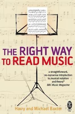 The Right Way to Read Music: Learn the basics of music notation and theory - Harry Baxter