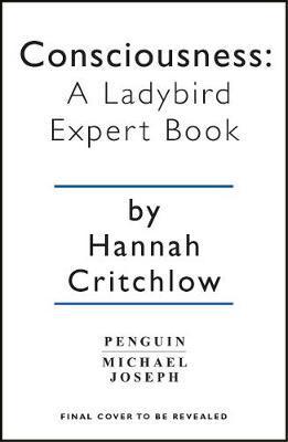 Consciousness: A Ladybird Expert Book - Hannah Critchlow