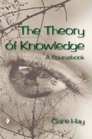 The Theory of Knowledge: A Coursebook - Clare Hay