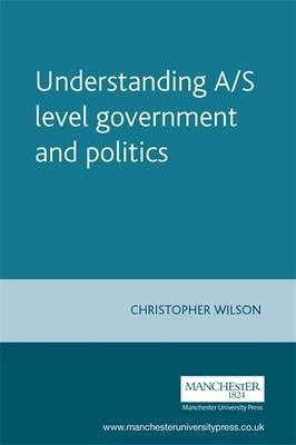 Understanding A/S Level Government and Politics - Christopher Wilson