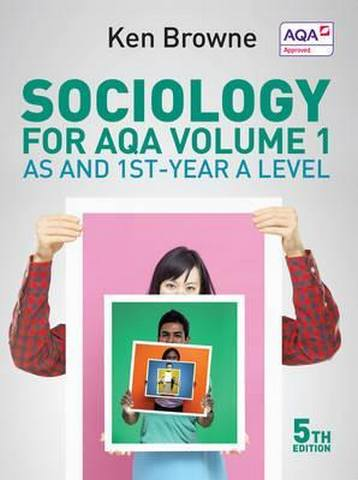 Sociology for AQA Volume 1: AS and 1st-Year A Level - Ken Browne