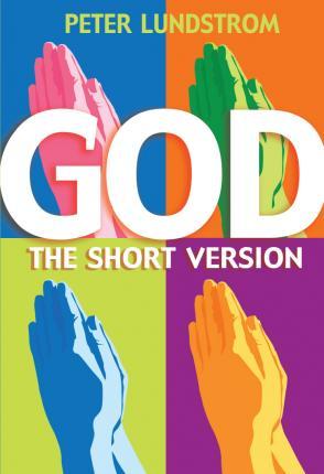 God: The Short Version - Peter Lundstrom